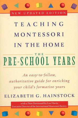 Teaching Montessori in the Home: Pre-School Years by Elizabeth G. Hainstock and Lee Havis