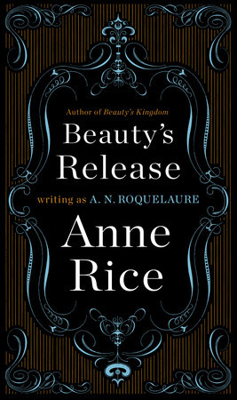 Beauty's Release by A. N. Roquelaure and Anne Rice