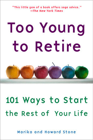 Too Young to Retire by Marika Stone and Howard Stone