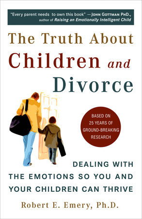 The Truth About Children and Divorce by Robert E. Emery Ph.D.
