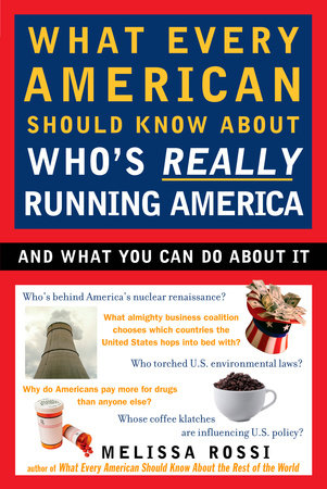 What Every American Should Know About Who's Really Running America by  Melissa Rossi | PenguinRandomHouse com: Books
