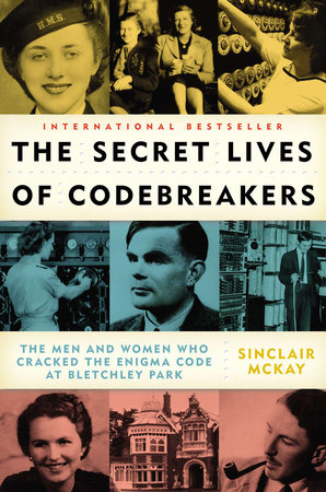 The Secret Lives of Codebreakers by Sinclair McKay