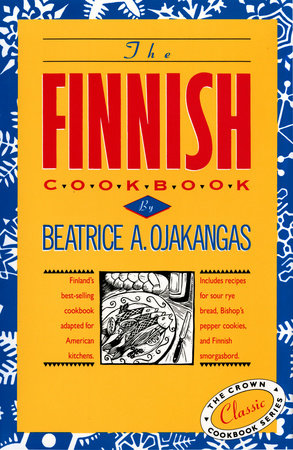 The Finnish Cookbook by Beatrice A. Ojakangas, General Editor Charlotte Adams