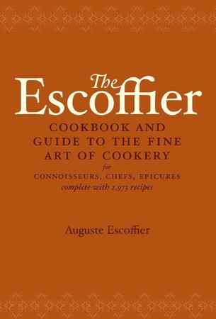 The Escoffier Cookbook by Auguste Escoffier