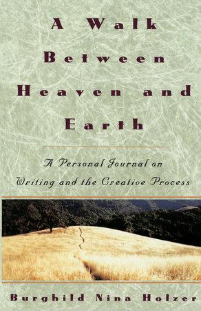 A Walk Between Heaven and Earth by Burghild Nina Holzer