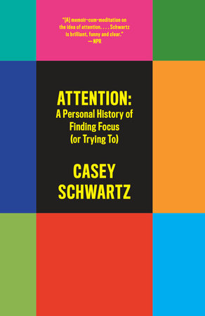 Attention: A Personal History of Finding Focus (or Trying To) by Casey Schwartz