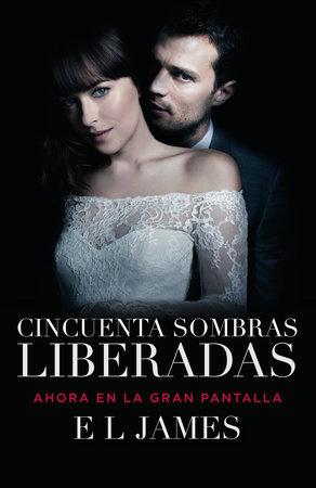 Cincuenta sombras liberadas (Movie Tie-in) by E L James