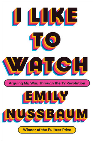 I Like to Watch by Emily Nussbaum