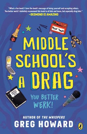 Middle School's a Drag, You Better Werk! by Greg Howard