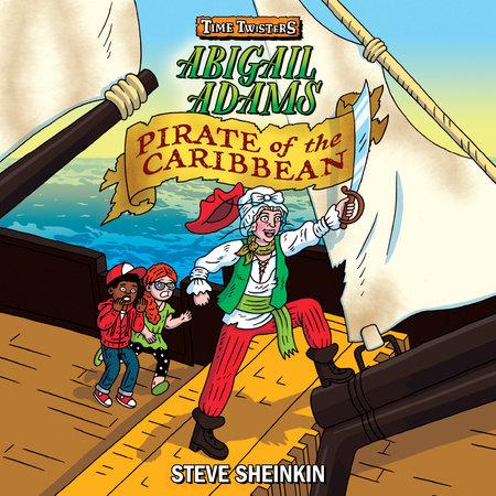 Abigail Adams, Pirate of the Caribbean by Steve Sheinkin