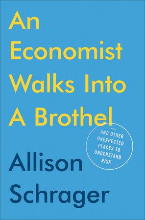 An Economist Walks into a Brothel by Allison Schrager |  PenguinRandomHouse com: Books