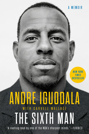The Sixth Man by Andre Iguodala and Carvell Wallace