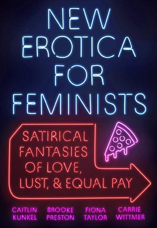 New Erotica for Feminists by Caitlin Kunkel, Brooke Preston, Fiona Taylor and Carrie Wittmer