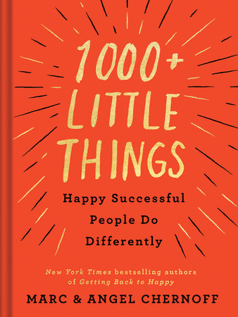 1000+ Little Things Happy Successful People Do Differently by Marc Chernoff and Angel Chernoff