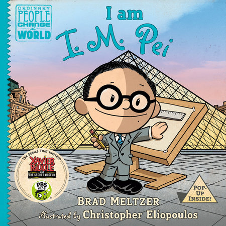 I am I. M. Pei by Brad Meltzer; illustrated by Christopher Eliopoulos