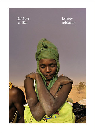 Of Love & War by Lynsey Addario