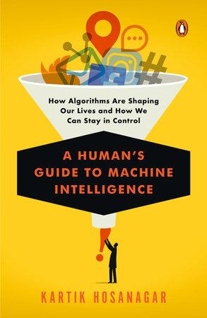 A Human's Guide to Machine Intelligence by Kartik Hosanagar