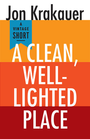 A Clean, Well-Lighted Place by Jon Krakauer