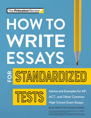 How to Write Essays for Standardized Tests by The Princeton Review