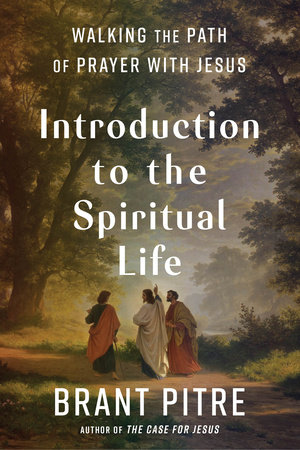 Introduction to the Spiritual Life by Brant Pitre