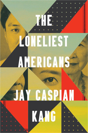The Loneliest Americans by Jay Caspian Kang