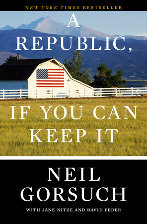 A Republic, If You Can Keep It by Neil Gorsuch