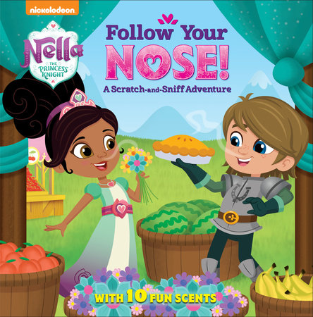 Follow Your Nose! A Scratch-and-Sniff Adventure (Nella the Princess Knight) by Random House