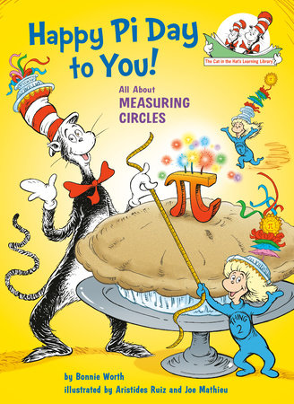 Happy Pi Day to You! by Bonnie Worth; illustrated by Aristides Ruiz and Joe Mathieu