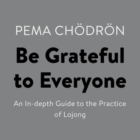 Be Grateful to Everyone by Pema Chödrön