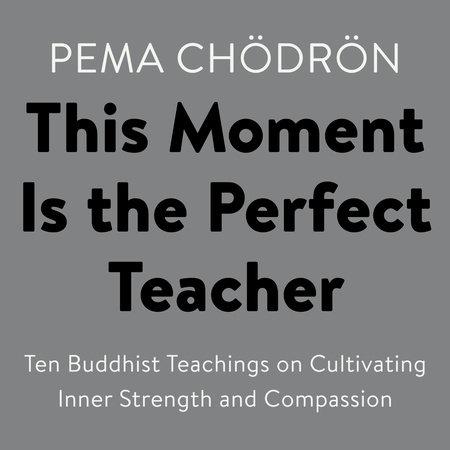 This Moment Is the Perfect Teacher by Pema Chödrön