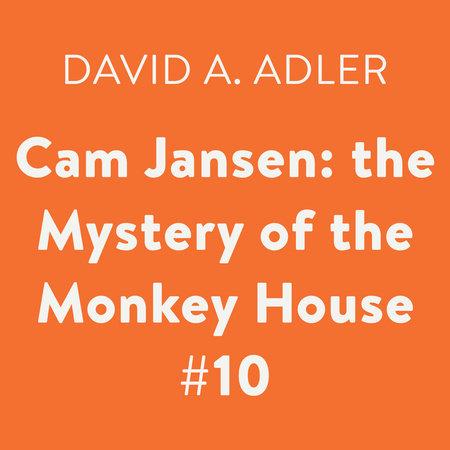 Cam Jansen: the Mystery of the Monkey House #10 by David A  Adler |  PenguinRandomHouse com: Books