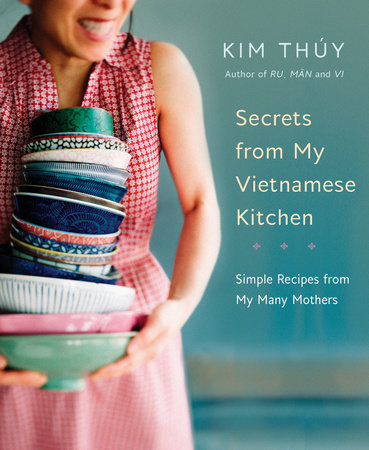 Secrets from My Vietnamese Kitchen by Kim Thúy