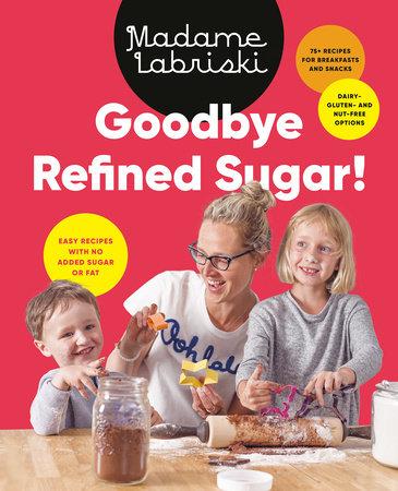 Goodbye Refined Sugar! by Madame Labriski