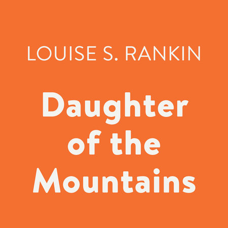 Daughter of the Mountains by Louise S. Rankin