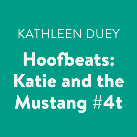 Hoofbeats: Katie and the Mustang #4 by Kathleen Duey