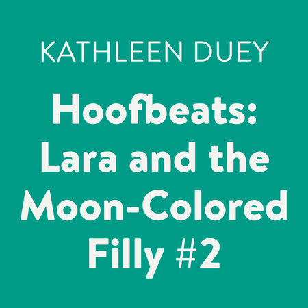Hoofbeats: Lara and the Moon-Colored Filly #2 by Kathleen Duey