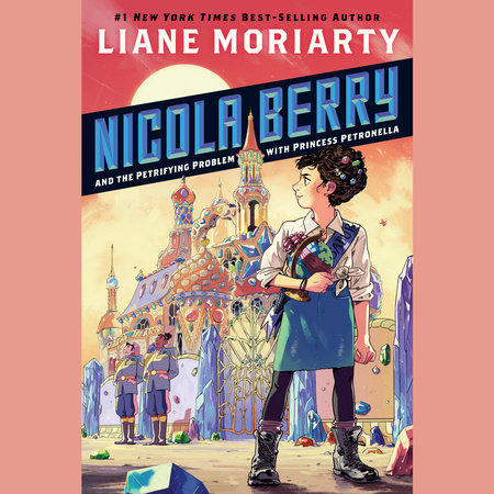 Nicola Berry and the Petrifying Problem with Princess Petronella #1 by Liane Moriarty