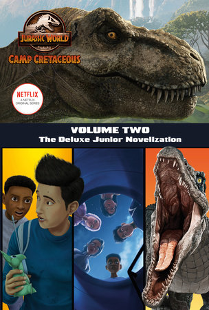 Camp Cretaceous, Volume Two: The Deluxe Junior Novelization (Jurassic World:  Camp Cretaceous) by Steve Behling