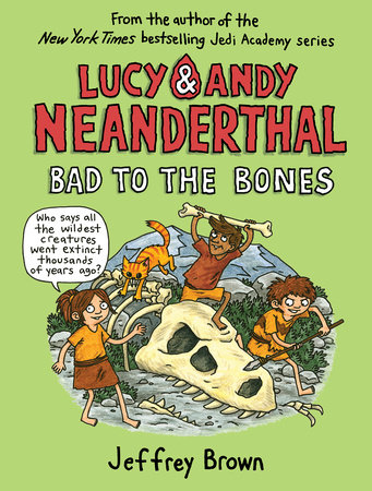 Lucy & Andy Neanderthal: Bad to the Bones by Jeffrey Brown; illustrated by Jeffrey Brown
