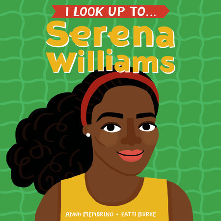 I Look Up To... Serena Williams by Anna Membrino