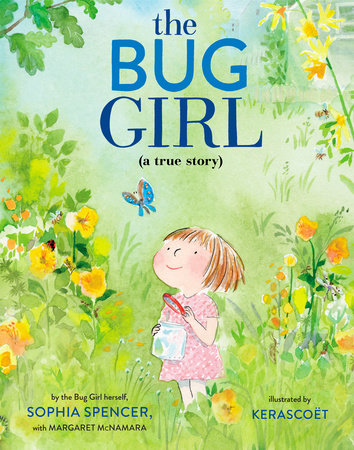 The Bug Girl by Sophia Spencer and Margaret McNamara