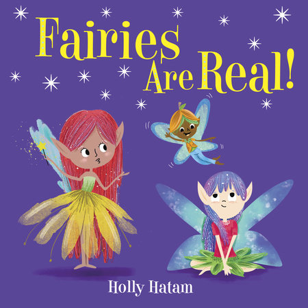 Fairies Are Real! by Holly Hatam