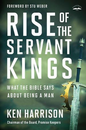 Rise of the Servant Kings by Ken Harrison