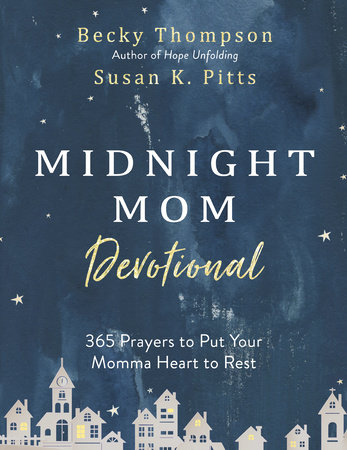 Midnight Mom Devotional by Becky Thompson and Susan K. Pitts