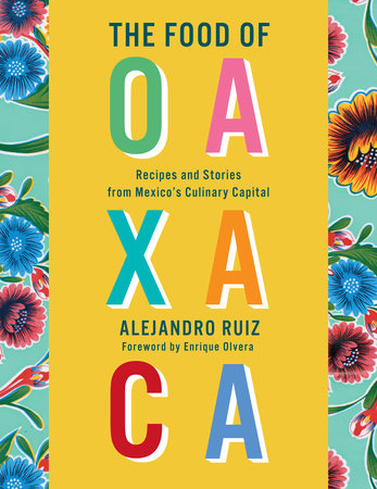 The Food of Oaxaca by Alejandro Ruiz, Carla Altesor