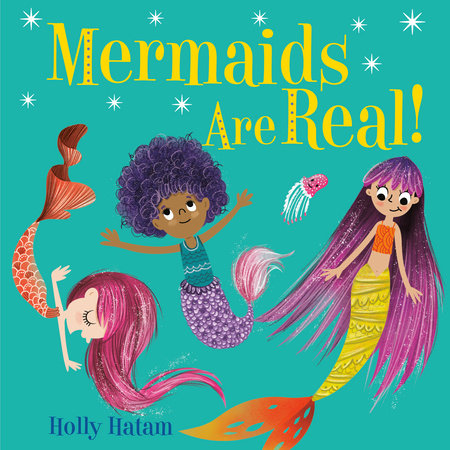 Mermaids Are Real! by Holly Hatam
