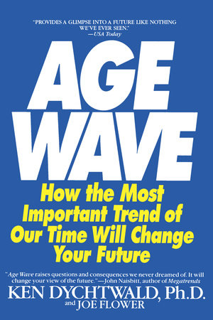 The Age Wave by Ken Dychtwald, Ph.D. and Joe Flower