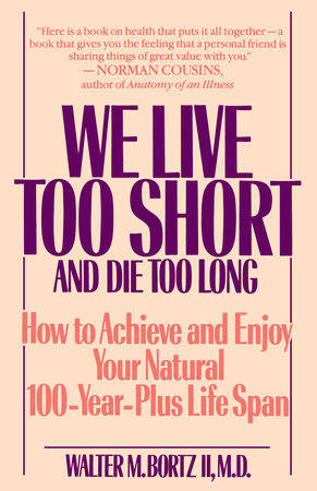 We Live Too Short and Die Too Long by Walter Bortz