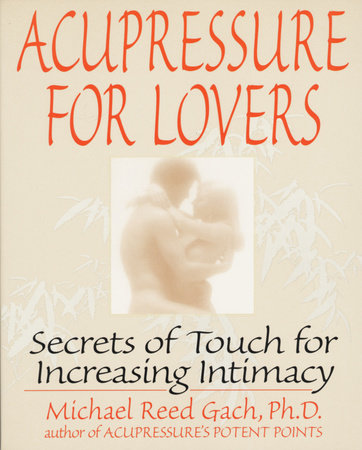 Acupressure for Lovers by Michael Reed Gach, PhD