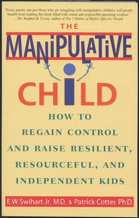 The Manipulative Child by Ernest W. Swihart, Jr.